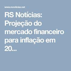 RS Notícias: Projeção do mercado financeiro para inflação em 20...