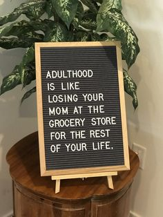 Adulthood is like losing your Mom at the grocery store for the rest of your life… - Humor Felt Letter Board, Felt Letters, Felt Boards, Word Board, Quote Board, Message Board, Best Quotes, Funny Quotes, Humor Quotes