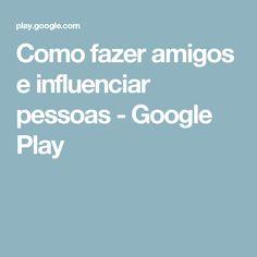 Como fazer amigos e influenciar pessoas - Google Play