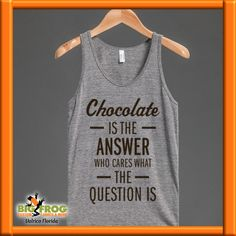 Chocolate is the answer custom t-shirt. Get your custom graphic tees at Big Frog in Valrico. Contact us at DesignersValrico@BigFrog.com