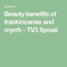 Beauty benefits of frankincense and myrrh - TV3 Xposé