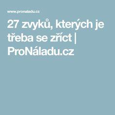 27 zvyků, kterých je třeba se zříct | ProNáladu.cz