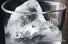 I love ice cold water on a hot hot day, better than any other drink.