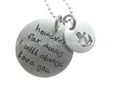 Quote Jewelry - Hand Stamped Necklace - However Far Away I Will Always Love You - Anchor  I want this to symbolize my love for my trucker hubby & b/c this song has always been one of ours. <3