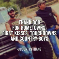 Thank God for hometowns, first kisses, touchdowns and country boys. legit our life Country Boy Quotes, Cute Country Boys, Country Girl Life, Country Strong, Country Living, Southern Living, Thats The Way, That Way, Country Relationships