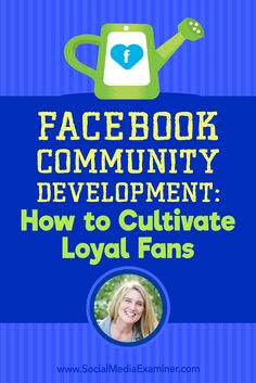 Facebook Community Development: How to Cultivate Loyal Fans featuring insights from Holly Homer on the Social Media Marketing Podcast.