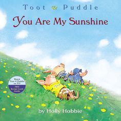 Holly Hobbie's Toot and Puddle - 'You Are My Sunshine' | This is one of the books still missing in my collection of Holly Hobbie's wonderfully illustrated tales about two best friends. (And their friend Opal.)