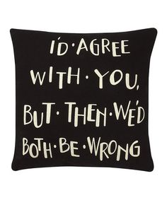 Take a look at this Black & White 'Agree With You' Throw Pillow by Collins on #zulily today!
