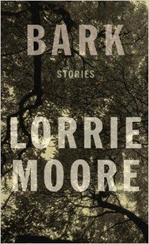 Bark: Stories: Lorrie Moore: book worth, short stories, fiction books, bark, shorts, read, new books, book reviews, lorri moor