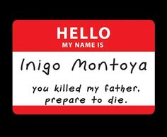 The Princess Bride. Hello my name is Inigo Montoya, you killed my father, prepare to die. I Love To Laugh, Make Me Smile, New Emojis, Best Movie Quotes, Movies Worth Watching, Just For Laughs, Laugh Out Loud, Good Movies, I Laughed