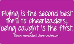 Flying is the second best thrill to cheerleaders; being caught is the first. #cheerquotes #cheerleading #cheer #cheerleader