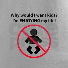 Humanity can not exist without human babies. Shame of humanity are humans, who are destroying humanity by convincing others that being childfree is good or that having kids is bad.