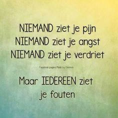 Niemand ziet je pijn ... Sef Quotes, Words Quotes, Qoutes, Sayings, Smart Quotes, Sad Love Quotes, Quotes To Live By, Confirmation Quotes, I Hate My Life