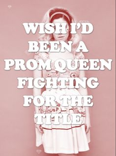 Marina And The Diamonds- Teen Idle.  I wish I'd been a prom queen