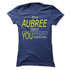 AUBREE, Its AUBREE Thing, you wouldnt thing - #diy gift #bestfriend gift. BUY TODAY AND SAVE => https://www.sunfrog.com/Names/AUBREE-Its-AUBREE-Thing-you-wouldnt-thing-Ladies.html?68278