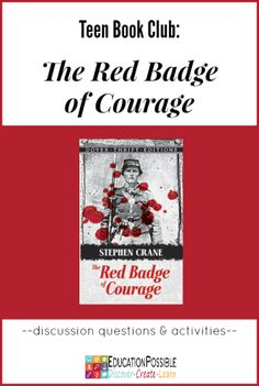 Teen Book Club Ideas: The Red Badge of Courage @education possible After you read The Red Badge of Courage, expand your child's learning with in-depth discussions and fun activities.
