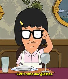 Cheers! | Raise your glasses  27 Tina Belcher Lessons To Live By For 2015