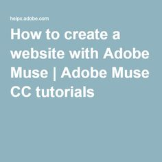 How to create a website with Adobe Muse | Adobe Muse CC tutorials