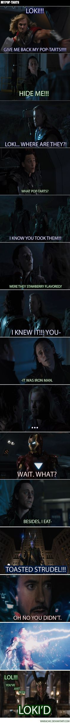 CAN'T STOP LAUGHING!!!! GIVE ME BACK MY POP-TARTS!..... you have just been Loki'd ;)
