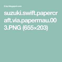 suzuki.swift.papercraft.via.papermau.003.PNG (655×203)