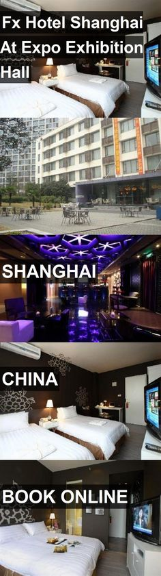 Fx Hotel Shanghai At Expo Exhibition Hall in Shanghai, China.