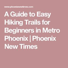 A Guide to Easy Hiking Trails for Beginners in Metro Phoenix | Phoenix New Times