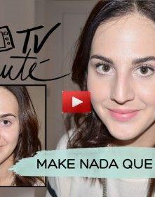 TV Beauté: make nada que é tudo