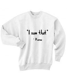 I Saw That Karma Sweater - Funny Shirts - Ideas of Funny Shirts - I Saw That Karma Sweater Meme Shirts, Sarcastic Shirts, Funny Shirt Sayings, Shirts With Sayings, Funny Hoodies, Funny Sweatshirts, Funny Tees, Comfy Hoodies, Funny Sweaters