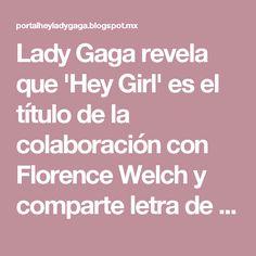 Lady Gaga revela que 'Hey Girl' es el título de la colaboración con Florence Welch y comparte letra de la canción. | Hey Lady Gaga