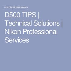 D500 TIPS | Technical Solutions | Nikon Professional Services
