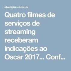 Quatro filmes de serviços de streaming receberam indicações ao Oscar 2017... Confira aqui!!!  :)