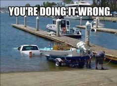 The drivers manual said to drive to the boat dock and launch the boat.  I didn't say to back in to the dock.  Crap.