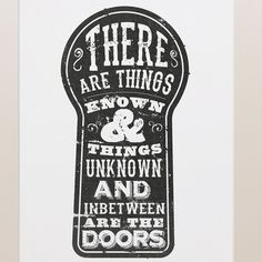 """The print is a quote by Jim Morrison of the doors. The quote reads """"There are things known & unknown and inbetween are doors"""" typography is set inside a keyhole in black ink - designed by Simon Stratford. Typography Letters, Lettering, Door Quotes, Vinyl Quotes, The Doors Jim Morrison, The Doors Of Perception, Music Love, Music Music, Rock Music"""