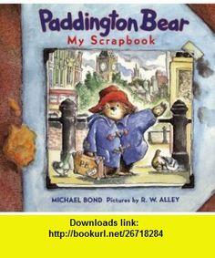 Paddington Bear My Scrapbook (9780694008865) Michael Bond, R. W. Alley , ISBN-10: 0694008869  , ISBN-13: 978-0694008865 ,  , tutorials , pdf , ebook , torrent , downloads , rapidshare , filesonic , hotfile , megaupload , fileserve
