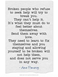 Breaking Up and Moving On Quotes : Broken people who refuse to seek help will try to break you. They can't help i. - Hall Of Quotes Great Quotes, Quotes To Live By, Me Quotes, Inspirational Quotes, Hate You Quotes, Famous Quotes, Motivational Quotes, The Words, Live Your Life