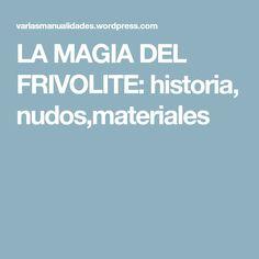 LA MAGIA DEL FRIVOLITE: historia, nudos,materiales