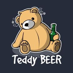 Teddy beer - Beer - T-Shirt | TeePublic