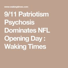 9/11 Patriotism Psychosis Dominates NFL Opening Day : Waking Times