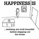 Happiness is realizing you look beautiful before stepping out the house.
