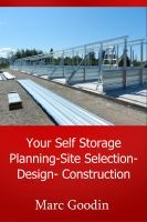 Your Self Storage Planning-Site Selection-Design-Construction.    Over 107 invaluable money saving tips to get you off to a fast and profitable start.
