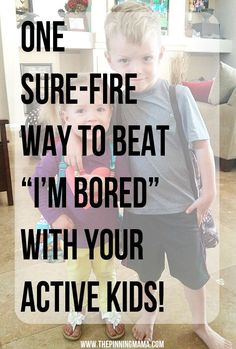 1 Sure FIre Way to Beat Bordom with YOUR Active Kids! LOVE this idea!!!