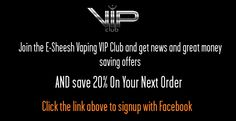 https://e-sheesh.info/join-our-vip-club - Join us and save 20% on your next order subscribe with Facebook  #vape #vaping