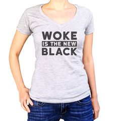 Women's Woke is the New Black Vneck T-Shirt - Juniors Fit