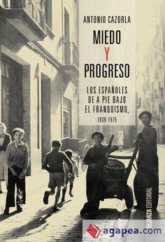 Miedo y progreso : los españoles de a pie bajo el franquismo, 1939-1975 / Antonio Cazorla Sánchez