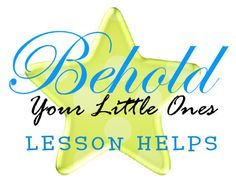 Behold Your Little Ones--ideas for lessons and fhe