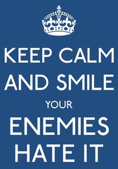 KEEP CALM AND SMILE YOUR ENEMIES HATE IT-by arzu