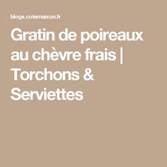 Gratin de poireaux au chèvre frais | Torchons & Serviettes