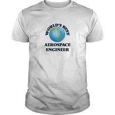 World's Best Aerospace Engineer T-Shirts, Hoodies. Get It Now ==> https://www.sunfrog.com/Jobs/Worlds-Best-Aerospace-Engineer-White-Guys.html?id=41382