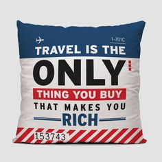 d89f0e1a233 Travel Is The Only Thing You Buy That Makes You Rich - Travel quote Throw  Pillow