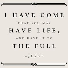 The thief does not come except to steal, and to kill, and to destroy. I have come that they may have life, and that they may have it more abundantly.  - John 10:10